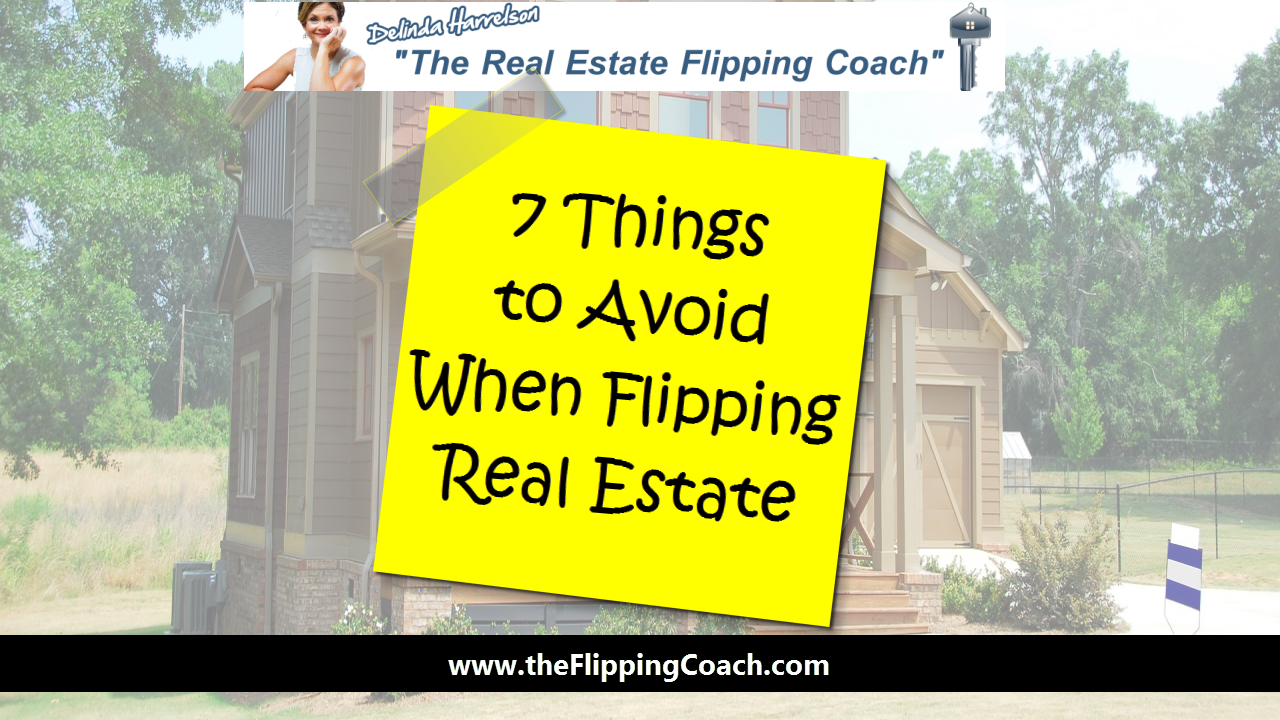 7 things to avoid when flipping real estate the flipping for Things to know about flipping houses