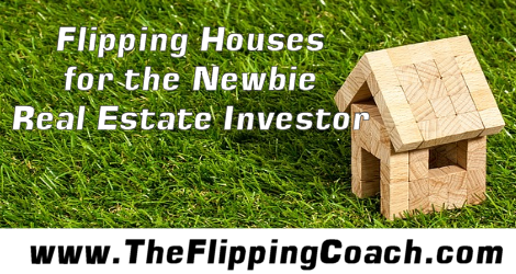 Flipping Houses for the Newbie Real Estate Investor