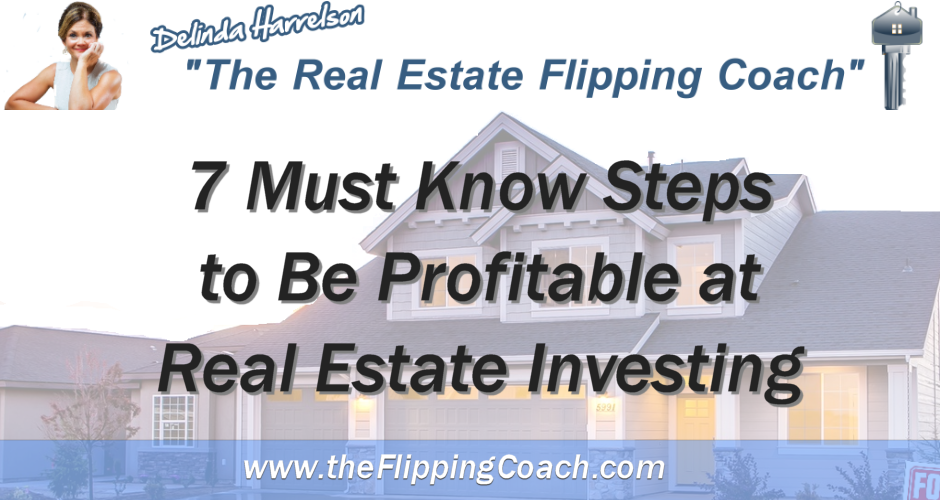 7 Must Know Steps to Be Profitable at Real Estate Investing