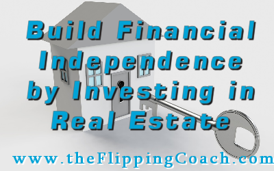 Tips to Building Financial Independence by Investing in Real Estate.
