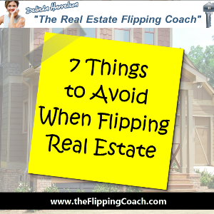 Things to Avoid When Flipping Real Estate