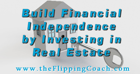 Building Financial Independence by Investing in Real Estate