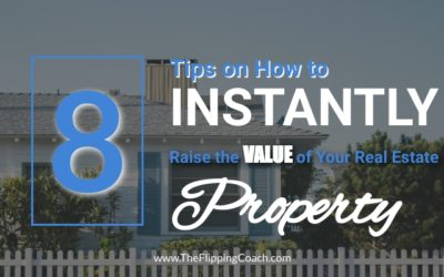 8 Tips on How to Instantly Raise the Value of Your Real Estate Property
