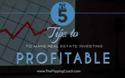 5 Tips to Make Real Estate Investing Profitable