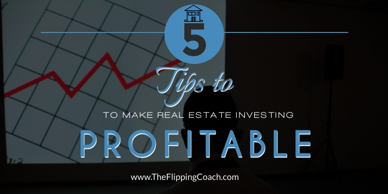 Tips to Make Real Estate Investing Profitable