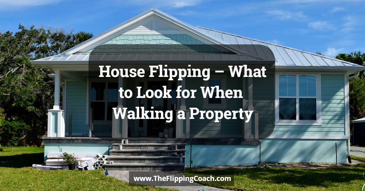 House Flipping – What to Look for When Walking a Property