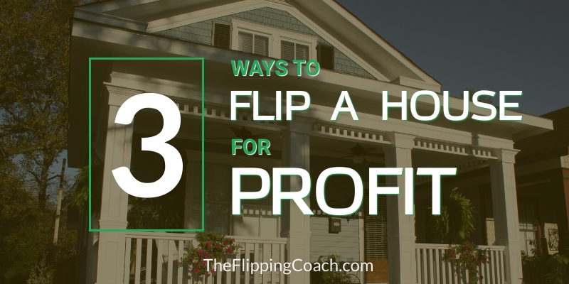Ways to Flip a House for Profit